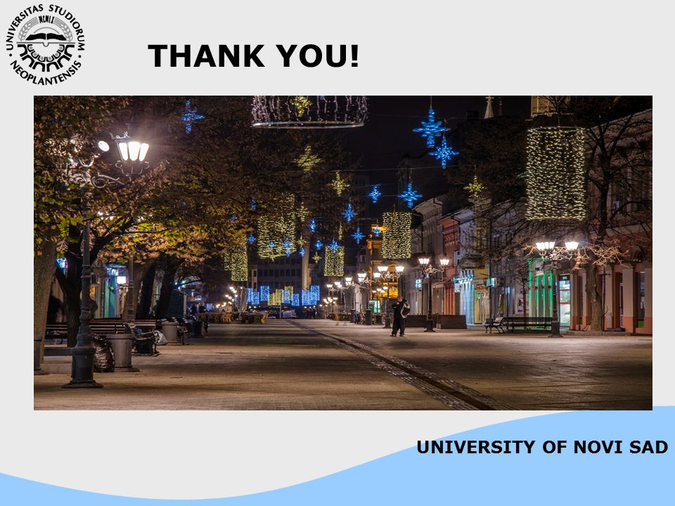THANK YOU! UNIVERSITY OF NOVI SAD