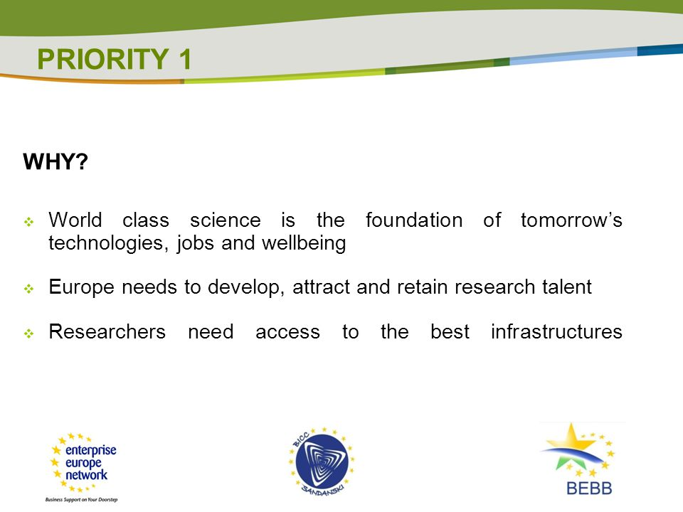 PRIORITY 1 WHY World class science is the foundation of tomorrow's technologies, jobs and wellbeing.