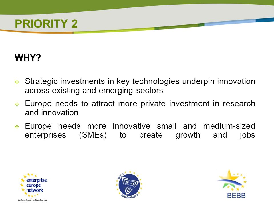 PRIORITY 2 WHY Strategic investments in key technologies underpin innovation across existing and emerging sectors.