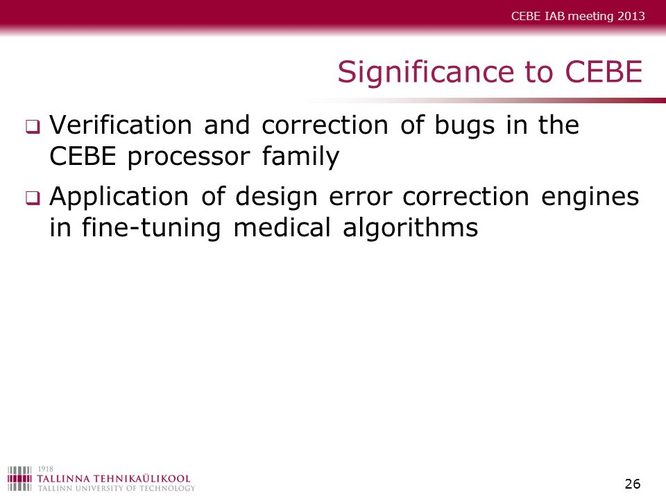 Significance to CEBE Verification and correction of bugs in the CEBE processor family.