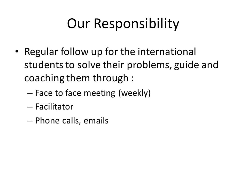 Our Responsibility Regular follow up for the international students to solve their problems, guide and coaching them through :