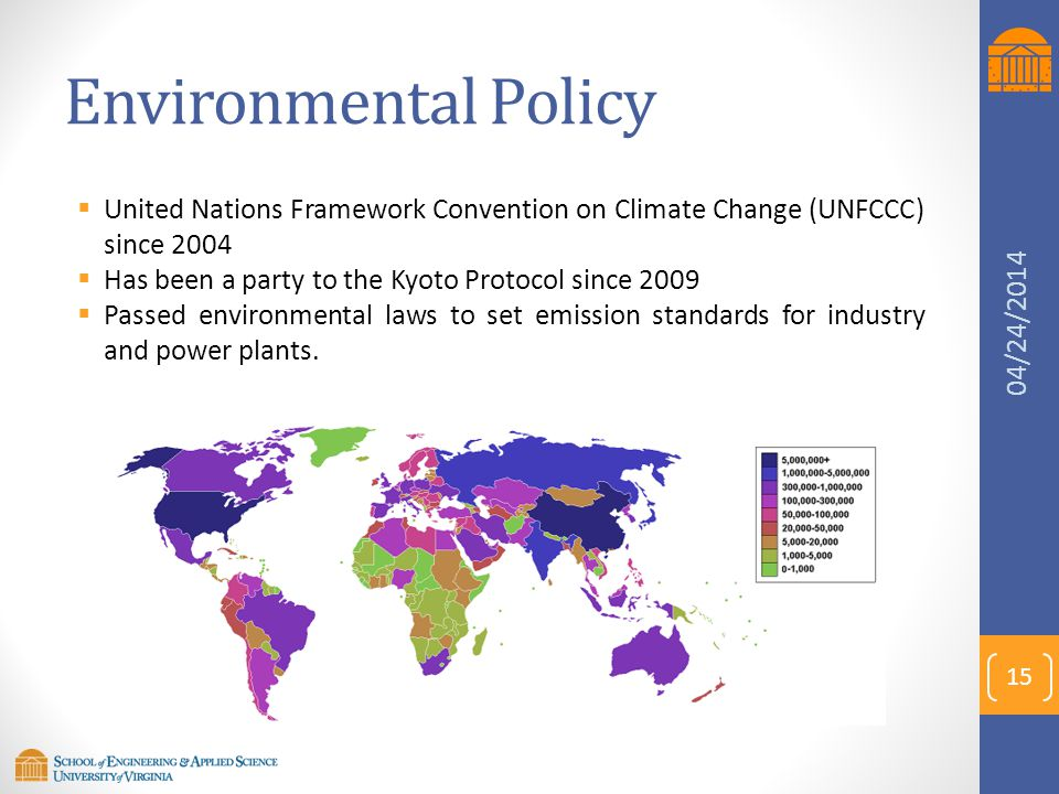 Environmental Policy United Nations Framework Convention on Climate Change (UNFCCC) since 2004. Has been a party to the Kyoto Protocol since 2009.