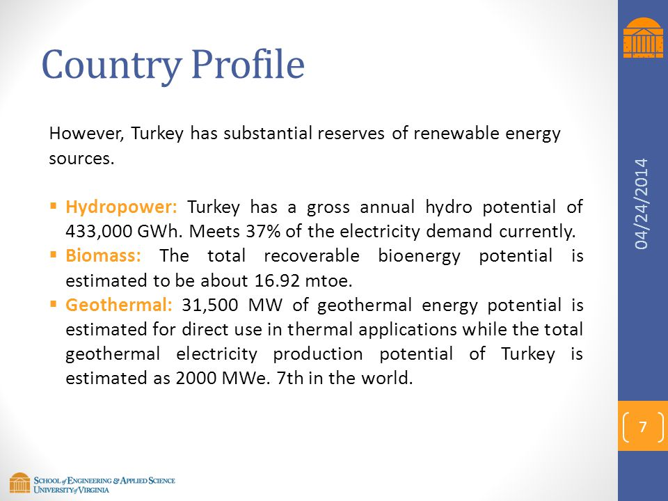 Country Profile However, Turkey has substantial reserves of renewable energy sources.