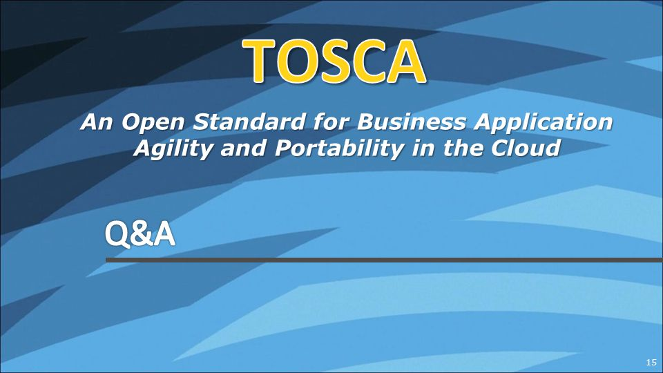 TOSCA An Open Standard for Business Application Agility and Portability in the Cloud Q&A