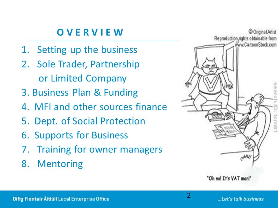 O V E R V I E W Setting up the business. Sole Trader, Partnership. or Limited Company. 3. Business Plan & Funding.