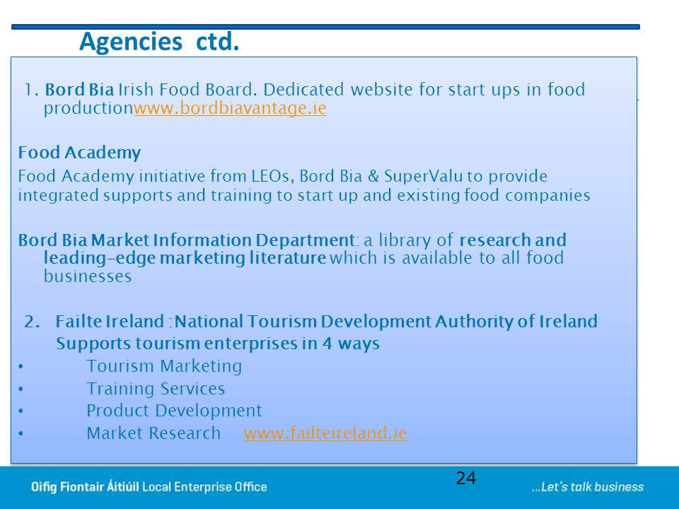 Agencies ctd. 1. Bord Bia Irish Food Board. Dedicated website for start ups in food productionwww.bordbiavantage.ie.