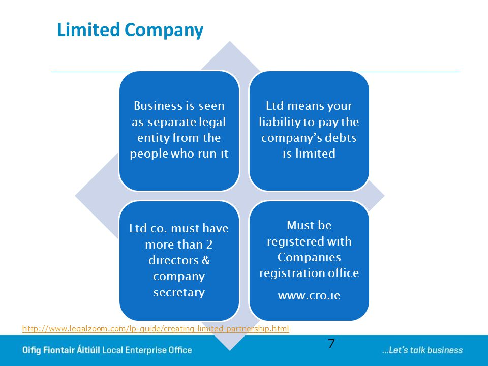 Limited Company Business is seen as separate legal entity from the people who run it. Ltd means your liability to pay the company's debts is limited.