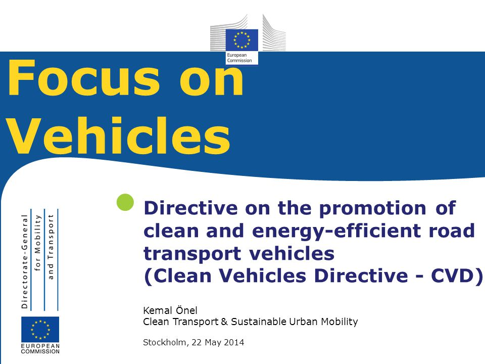 Focus on Vehicles  Directive on the promotion of clean and energy-efficient road transport vehicles (Clean Vehicles Directive - CVD)