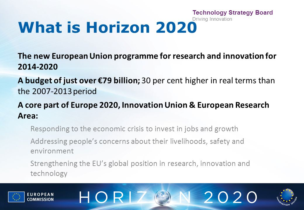 4/11/2017 What is Horizon 2020. The new European Union programme for research and innovation for 2014-2020.