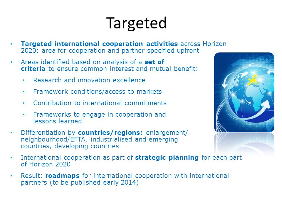 Targeted Targeted international cooperation activities across Horizon 2020: area for cooperation and partner specified upfront.