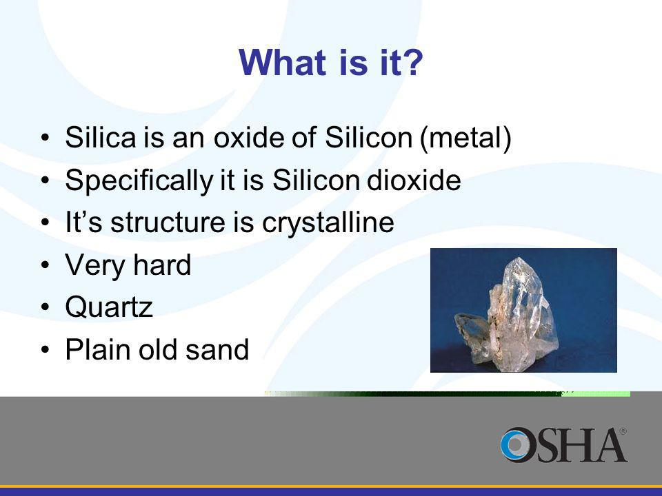 What is it Silica is an oxide of Silicon (metal)