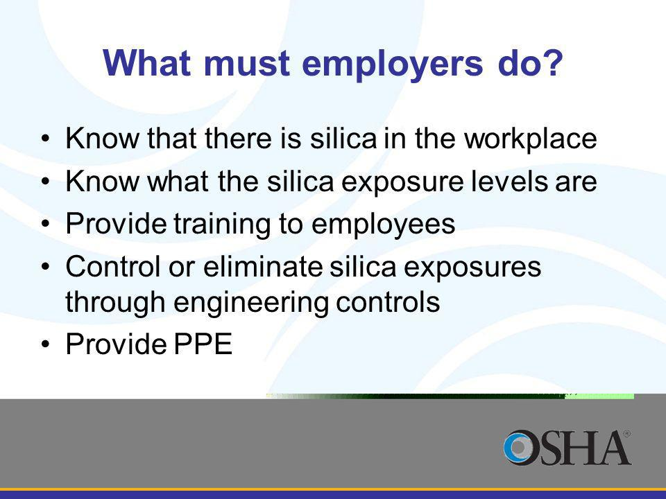 What must employers do Know that there is silica in the workplace