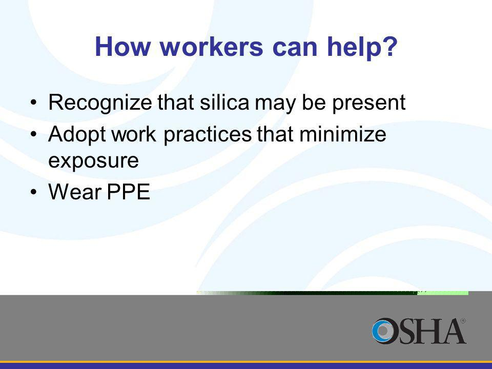 How workers can help Recognize that silica may be present