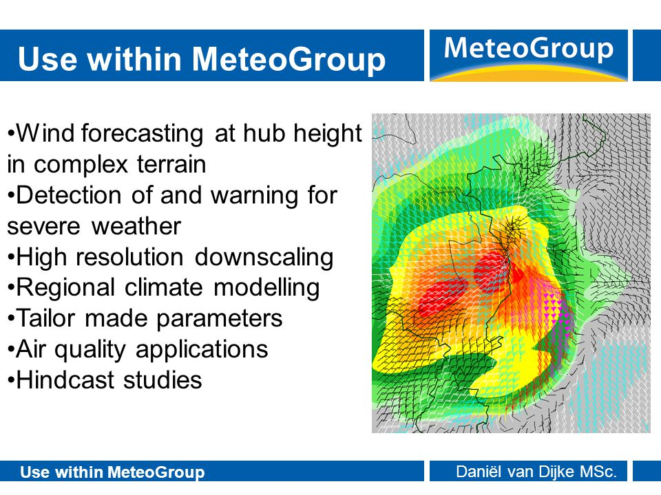 Use within MeteoGroup Wind forecasting at hub height in complex terrain. Detection of and warning for severe weather.