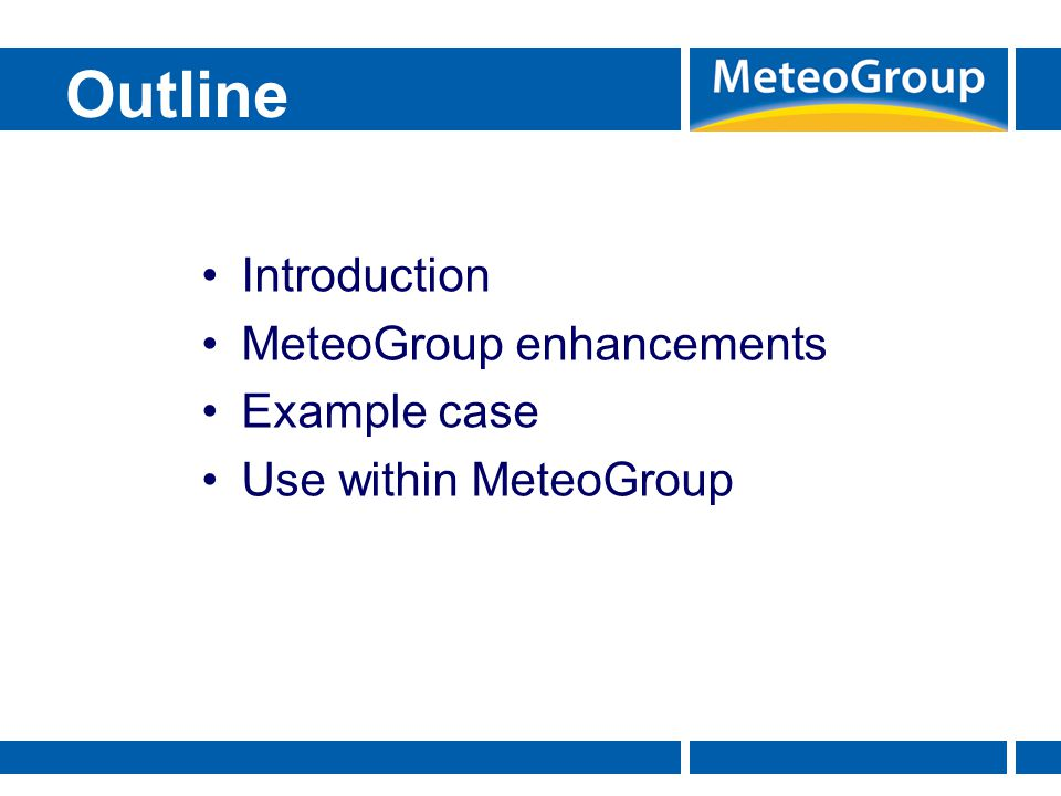 Outline Introduction MeteoGroup enhancements Example case