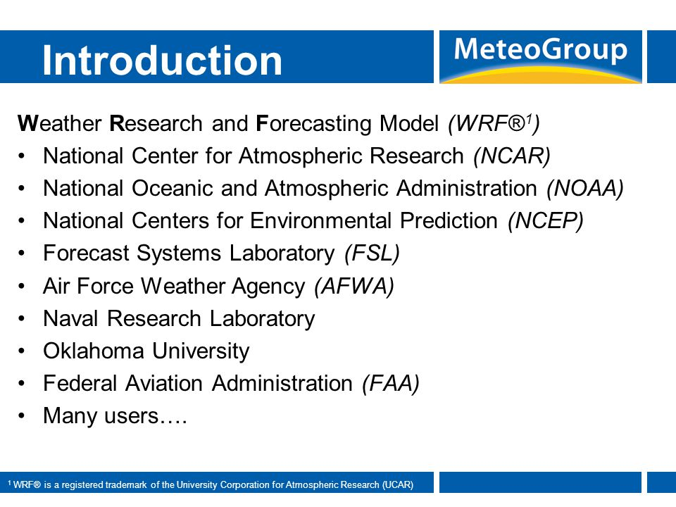 Introduction Weather Research and Forecasting Model (WRF®1)