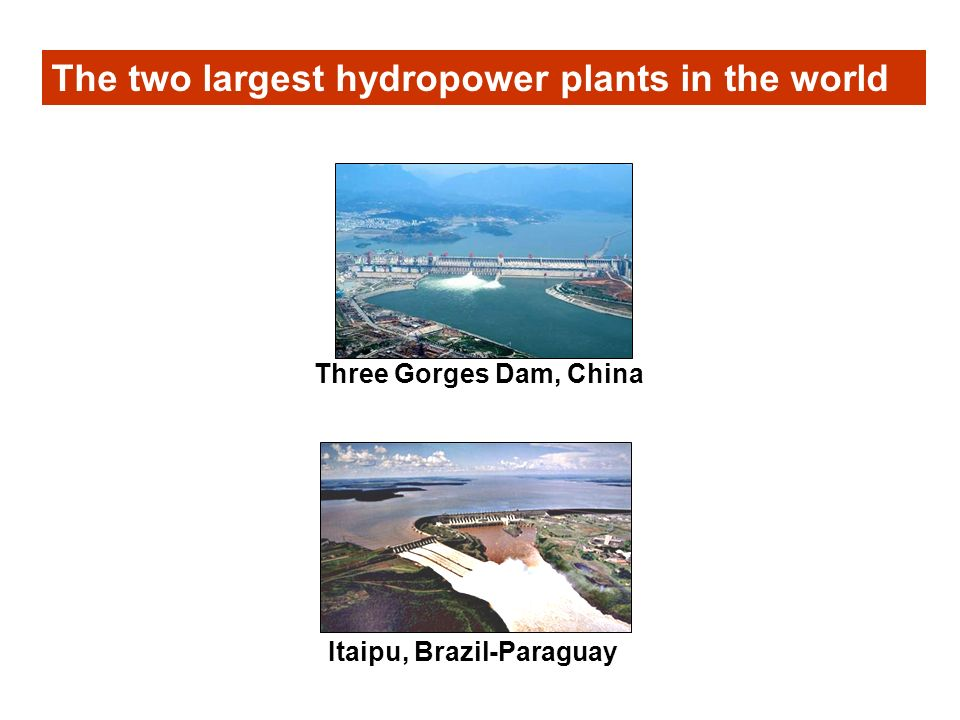 The two largest hydropower plants in the world
