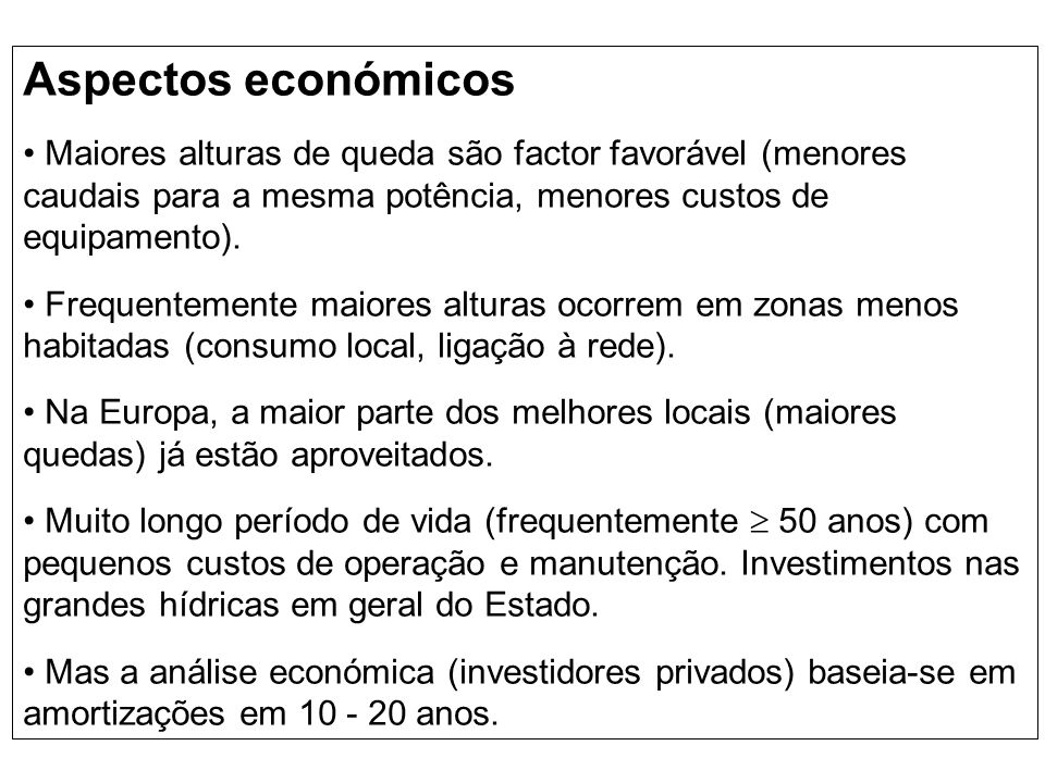 Aspectos económicosMaiores alturas de queda são factor favorável (menores caudais para a mesma potência, menores custos de equipamento).