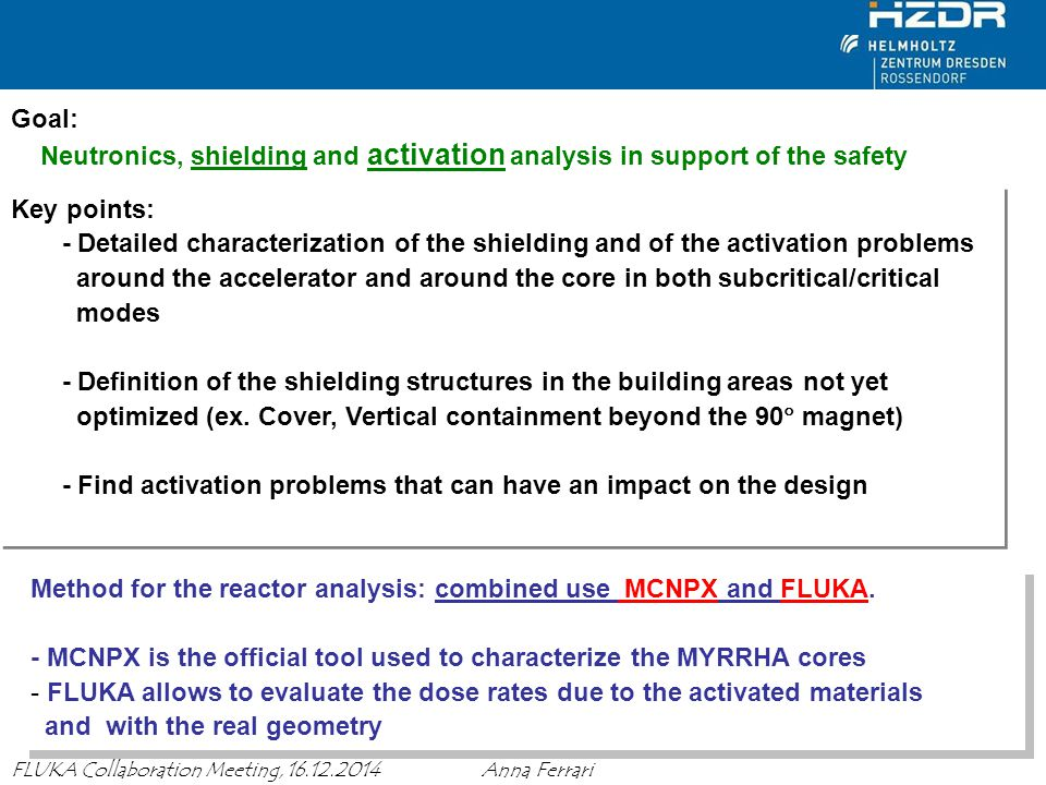 Goal: Neutronics, shielding and activation analysis in support of the safety. Key points: