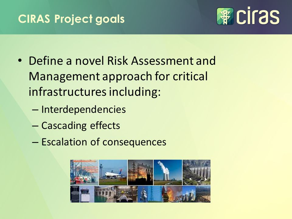 CIRAS Project goals Define a novel Risk Assessment and Management approach for critical infrastructures including: