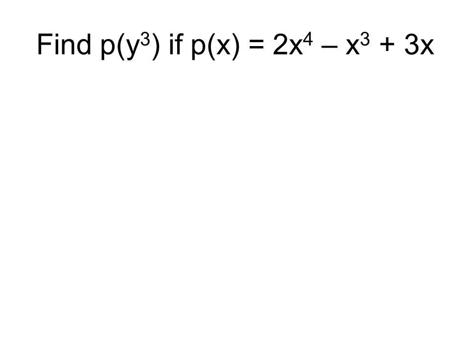 Find p(y3) if p(x) = 2x4 – x3 + 3x