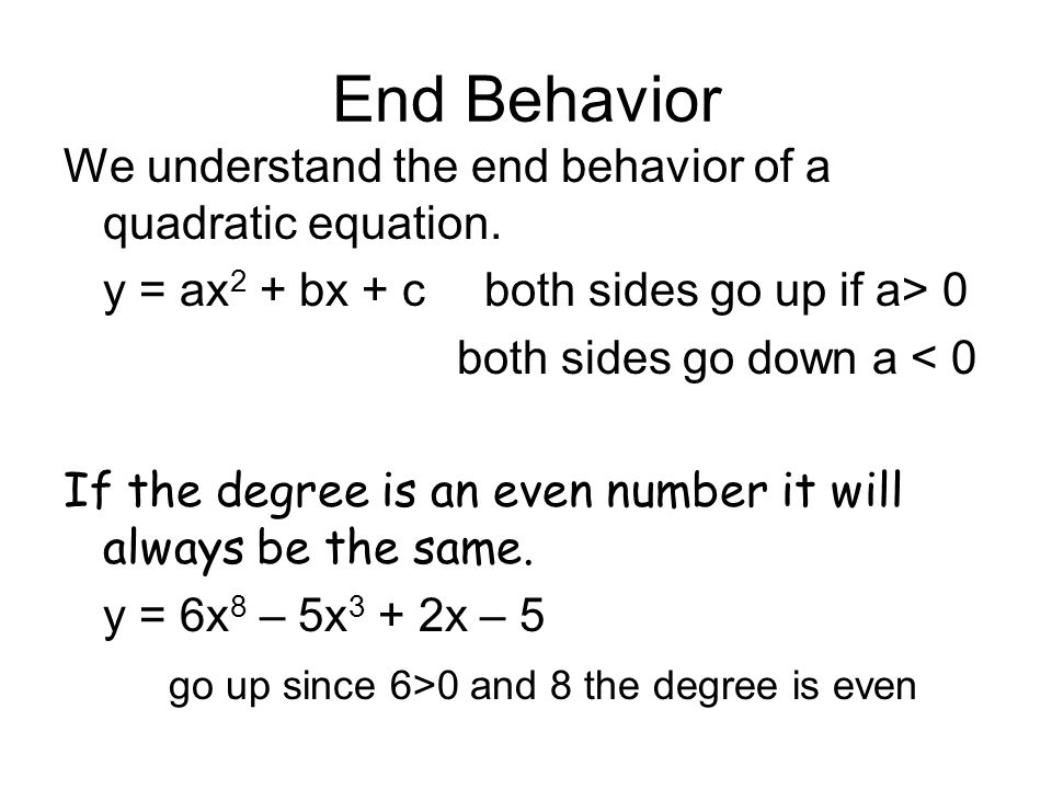 End Behavior We understand the end behavior of a quadratic equation.