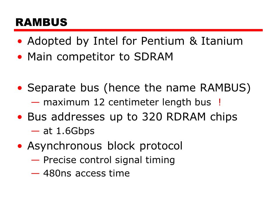 Adopted by Intel for Pentium & Itanium Main competitor to SDRAM
