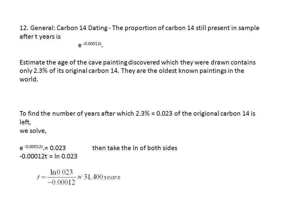 12. General: Carbon 14 Dating - The proportion of carbon 14 still present in sample after t years is