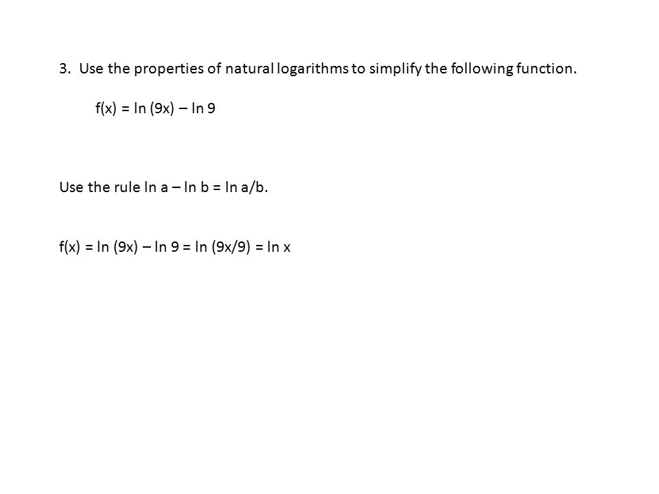 3. Use the properties of natural logarithms to simplify the following function.
