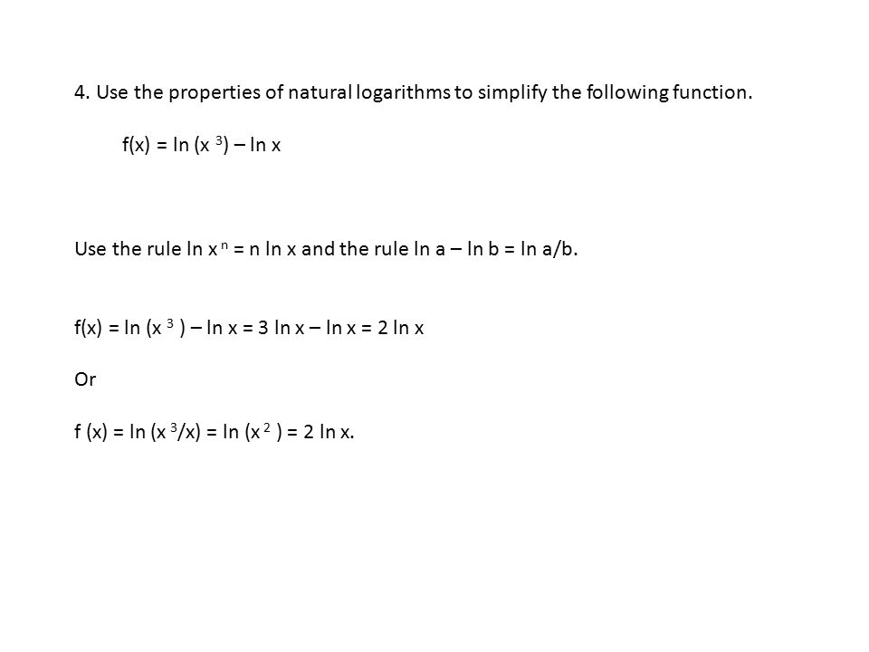 4. Use the properties of natural logarithms to simplify the following function.