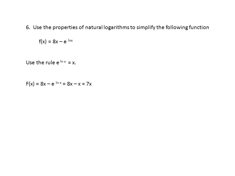 6. Use the properties of natural logarithms to simplify the following function