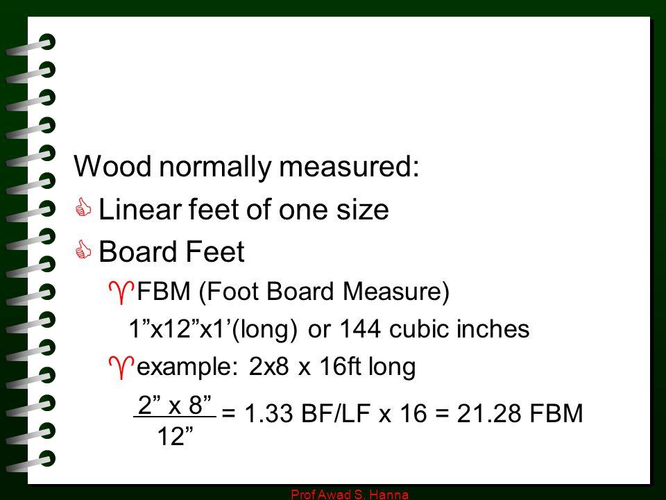 Wood normally measured: Linear feet of one size Board Feet