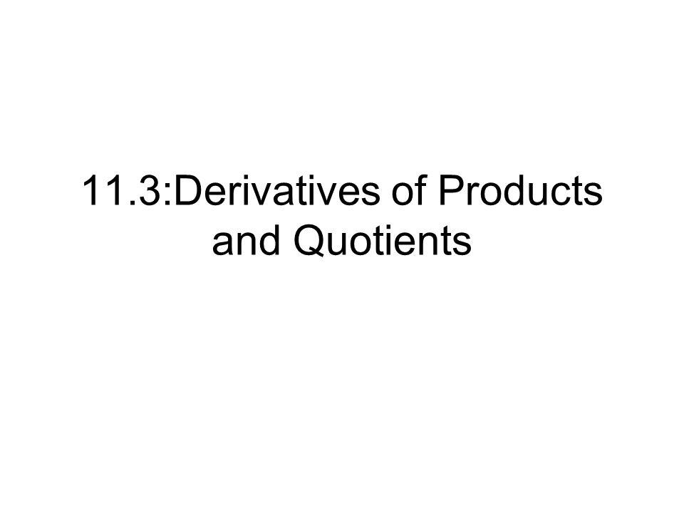 11.3:Derivatives of Products and Quotients
