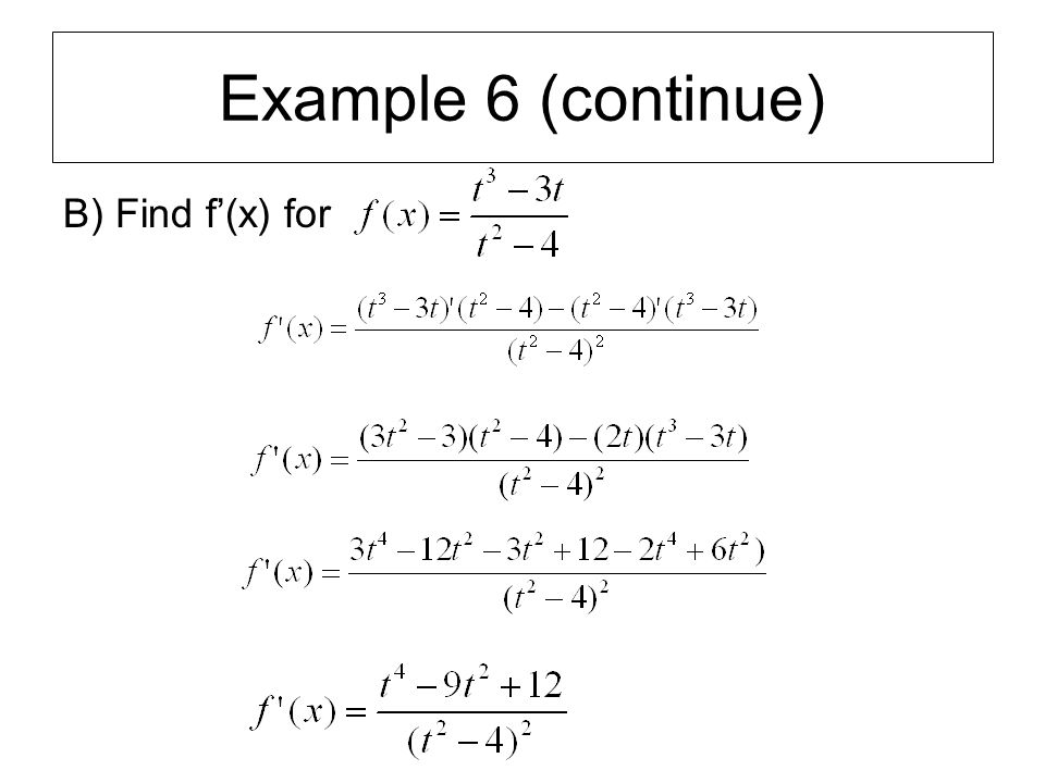 Example 6 (continue) B) Find f'(x) for