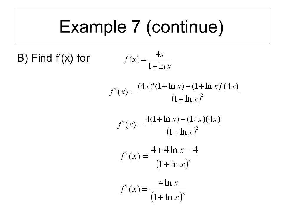 Example 7 (continue) B) Find f'(x) for