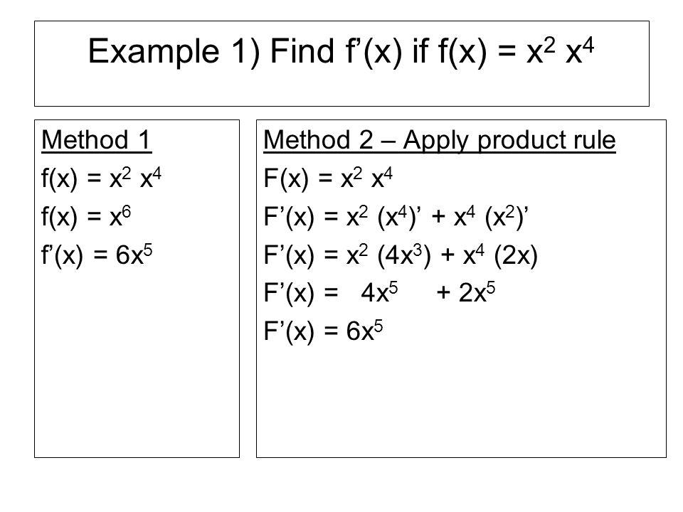 Example 1) Find f'(x) if f(x) = x2 x4
