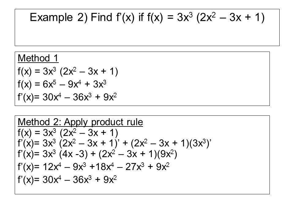 Example 2) Find f'(x) if f(x) = 3x3 (2x2 – 3x + 1)
