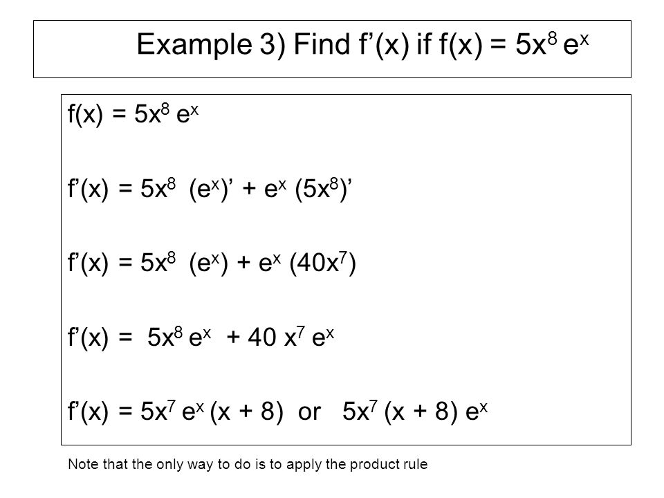 Example 3) Find f'(x) if f(x) = 5x8 ex