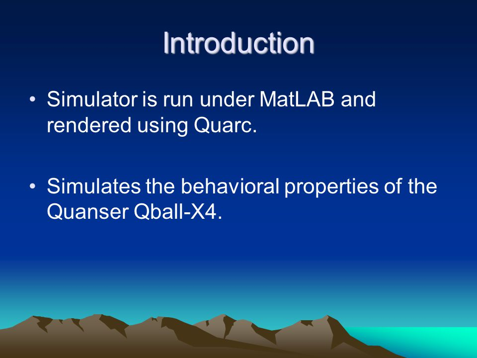 Introduction Simulator is run under MatLAB and rendered using Quarc.