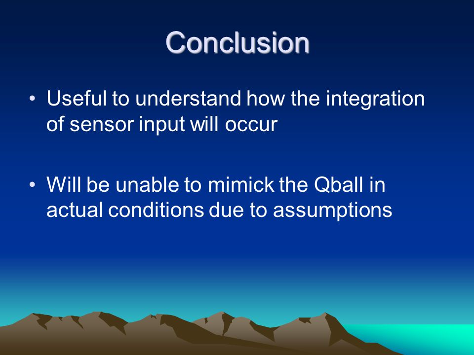Conclusion Useful to understand how the integration of sensor input will occur.