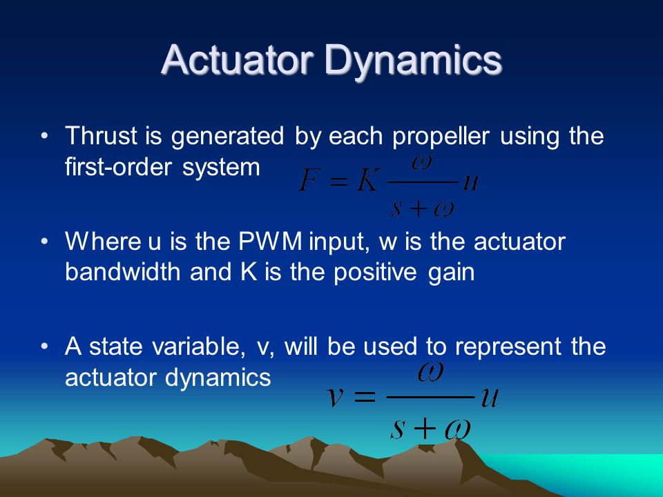 Actuator Dynamics Thrust is generated by each propeller using the first-order system.