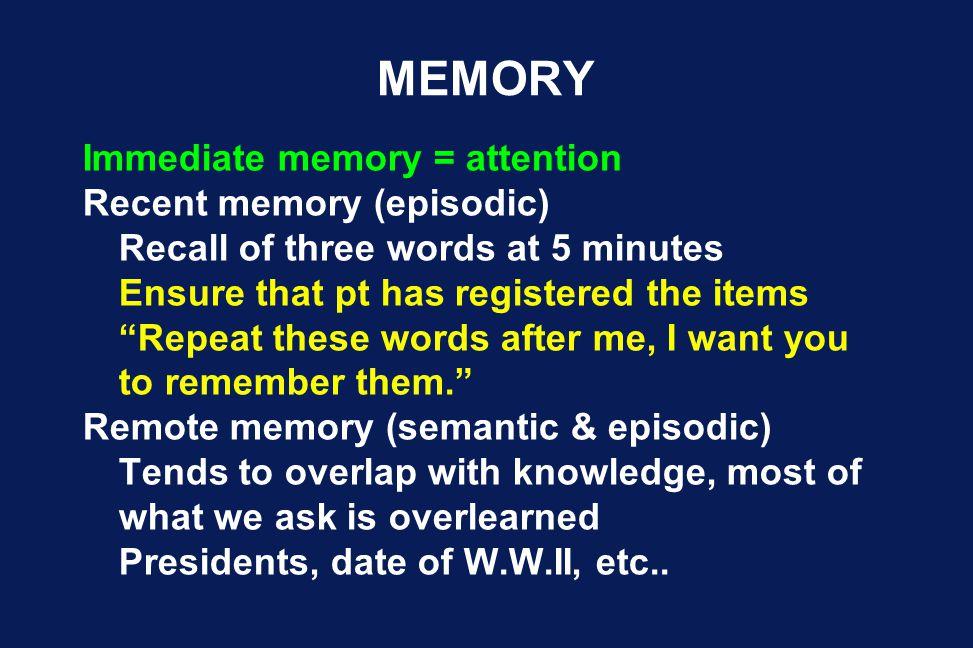MEMORY Immediate memory = attention Recent memory (episodic)