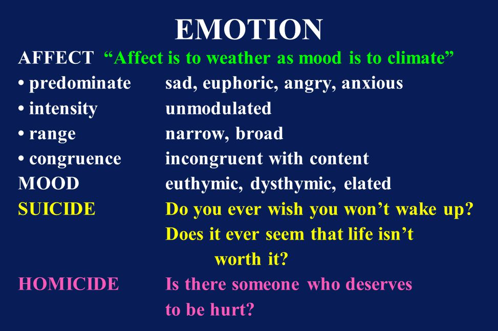 EMOTION AFFECT Affect is to weather as mood is to climate