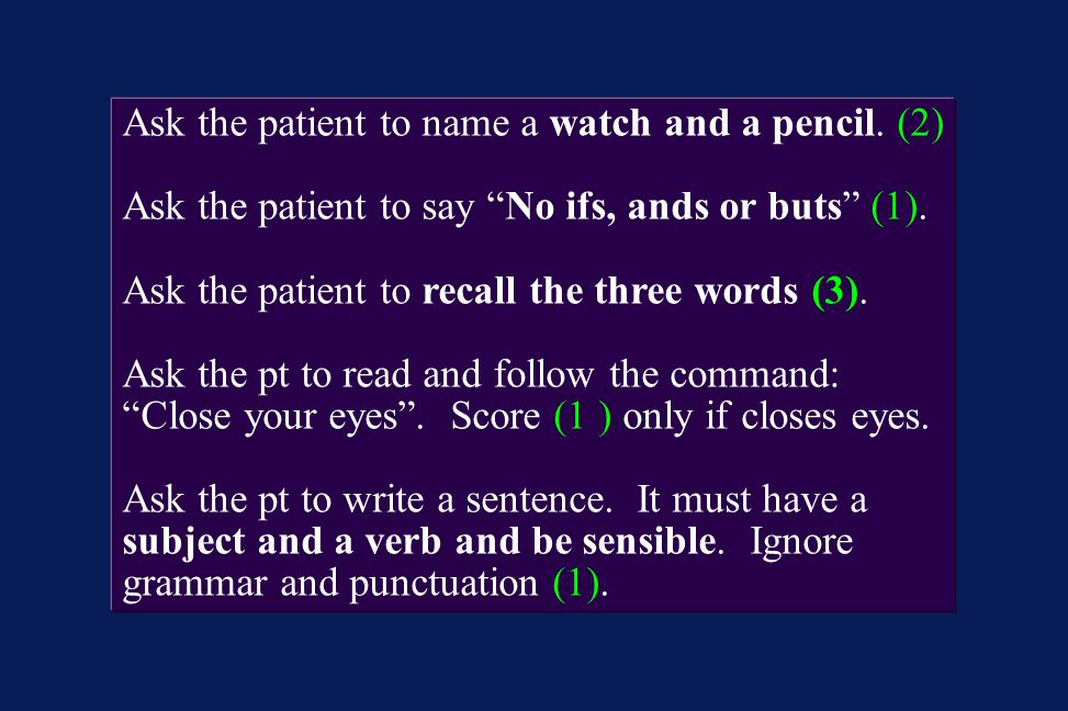 Ask the patient to name a watch and a pencil. (2)