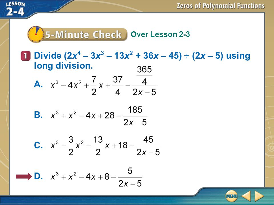 Divide (2x4 – 3x3 – 13x2 + 36x – 45) ÷ (2x – 5) using long division.