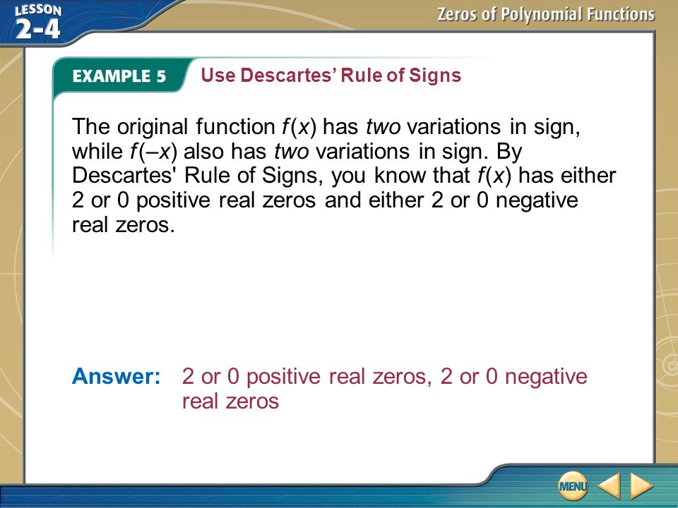Answer: 2 or 0 positive real zeros, 2 or 0 negative real zeros
