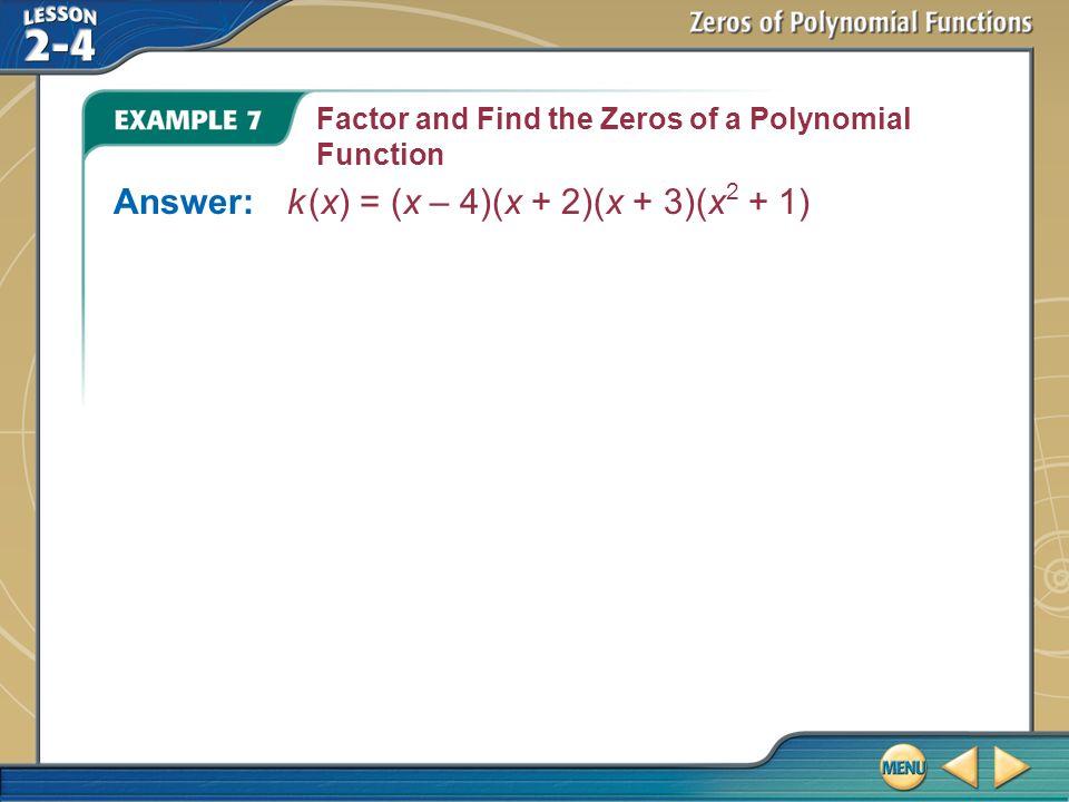 Answer: k (x) = (x – 4)(x + 2)(x + 3)(x2 + 1)
