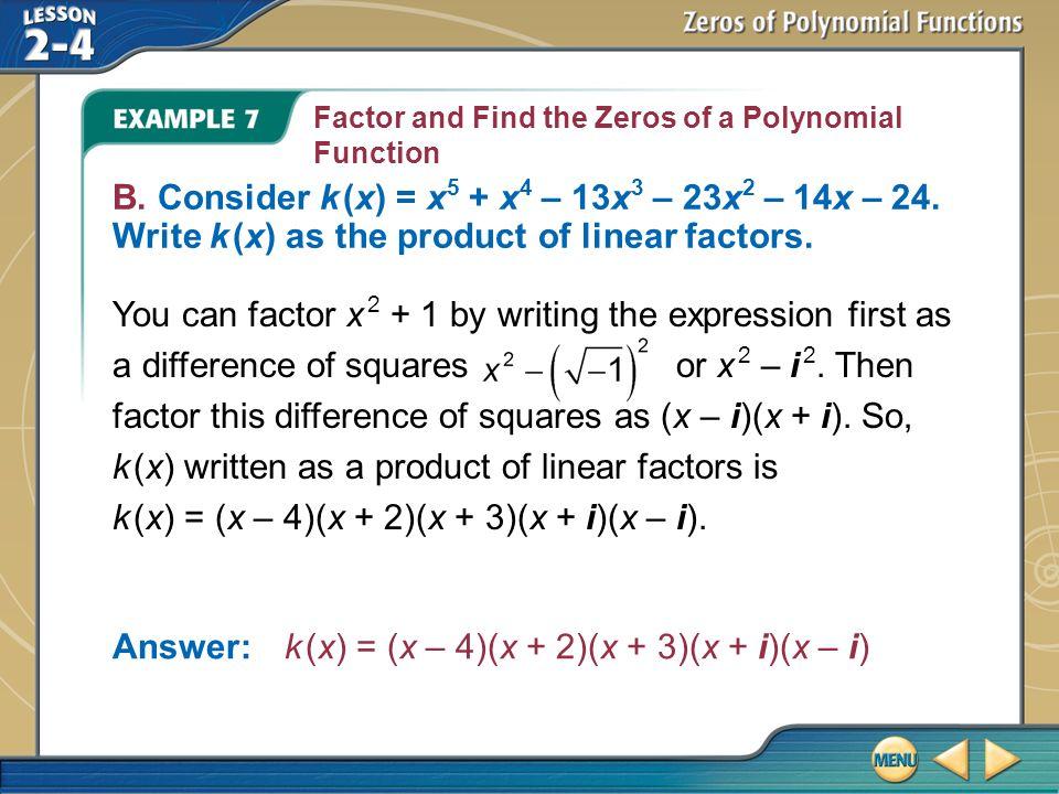 Answer: k (x) = (x – 4)(x + 2)(x + 3)(x + i)(x – i)