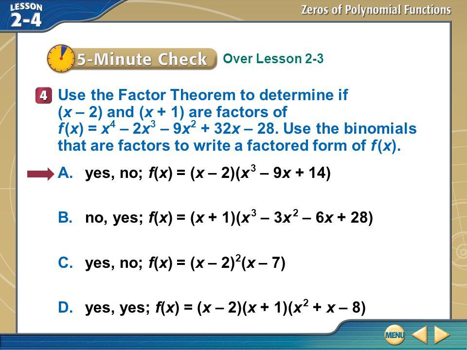 A. yes, no; f(x) = (x – 2)(x 3 – 9x + 14)