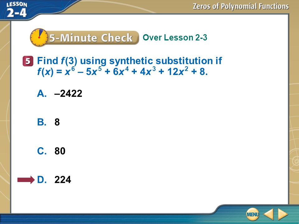 Find f (3) using synthetic substitution if f (x) = x 6 – 5x 5 + 6x 4 + 4x 3 + 12x 2 + 8.